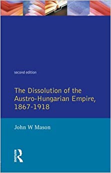 Book The Dissolution of the Austro-Hungarian Empire, 1867-1918 (Seminar Studies In History)