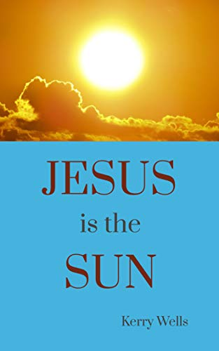 Book: Jesus is the Sun by Kerry Alaine Wells