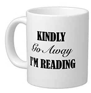 New Year Gifts Book Lovers Gifts Humorous Quotes Kindly Go Away I'm Reading Tea Or Coffee Cup 100% Ceramic 11-Ounce White Mug