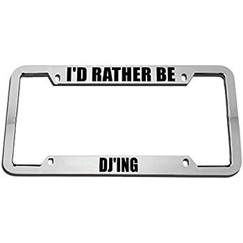I/'D Rather Be Dj/'Ing License Plate Frame Tag Holder