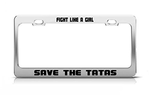 Fight Like A Girl Save The Tatas Inspiring Car Accessories License Plate Frame License Tag Holder