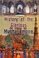 Download History of the Glorious Mughal Empire PDF