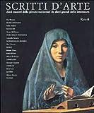Scritti d'arte : dieci maestri della pittura raccontati da dieci grandi della letteratura