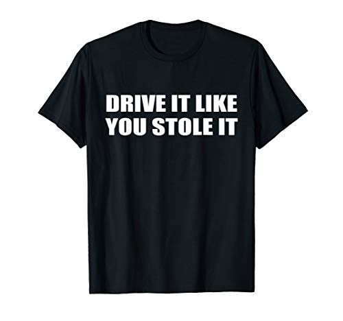 Drive It Like You Stole It Car Racing Rider T-Shirt