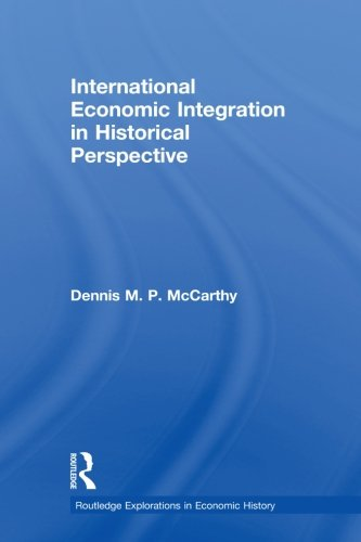 International Economic Integration in Historical Perspective (Routledge Explorations in Economic History)