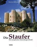 Die Staufer: Ein europäisches Herrschergeschlecht