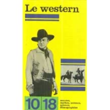 Le western : sources, mythes, auteurs, acteurs, filmographies