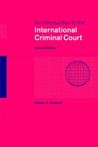 An Introduction to the International Criminal Court, by William A. Schabas