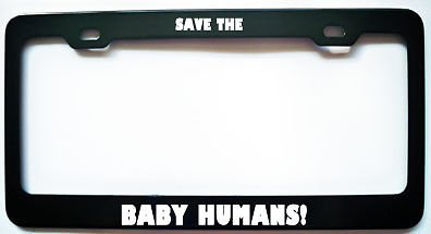 Moon Save The Baby Humans PRO Life Black License Plate Frame Perfect for Men Women Car garadge Decor