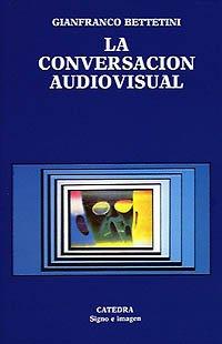 Descargar Libro La Conversación Audiovisual Gianfranco Bettetini