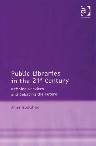 Public Libraries in the 21st Century: Defining Services and Debating the Future Pdf