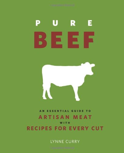 Pure Beef - Pure Beef: An Essential Guide to Artisan Meat with Recipes for Every Cut