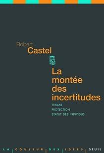 La montée des incertitudes : Travail, protections, statut de l'individu par Castel