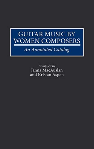 Guitar Music by Women Composers: An Annotated Catalog (Music Reference Collection) from Brand: Greenwood