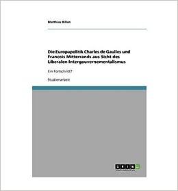Die Europapolitik Charles de Gaulles Und Francois Mitterrands Aus Sicht Des Liberalen Intergouvernementalismus (Paperback)(German) - Common