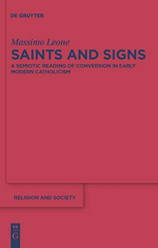 Saints and Signs: A Semiotic Reading of Conversion in Early Modern Catholicism (Religion and Society Book 48) por Massimo Leone