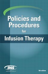 Policies and Procedures for Infusion Nursing (Infusion Therapy Standards of Practice 2016)