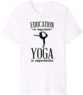 ⭐️⭐️⭐️ Education Is Important Yoga Is Importanter Yoga Gift  Need Funny Tee Shirt Need Funny Short/Long Sleeve Shirt/Hoodie