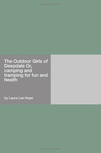 Download The Outdoor Girls of Deepdale Or, camping and tramping for fun and health PDF