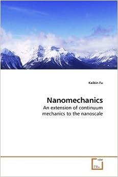 Nanomechanics: An extension of continuum mechanics to the nanoscale by Kaibin Fu (2009-11-06)