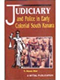 Judiciary and Police in Early Colonial South Kanara, 1799-1862, N. Shyam Bhat, 8170998204