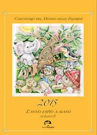 Download L'Anno Fatto a Mano. Calendario del mondo delle figurine. 2015. pdf
