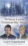 When Love Comes My Way, Lori Copeland, 1410450031