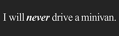 """I will never drive a minivan - Bumper Sticker - 11"""" x 3"""""""