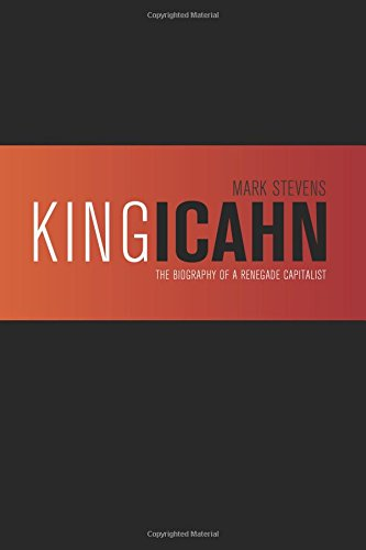 King Icahn  The Biography Of A Renegade Capitalist