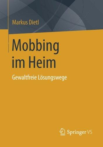 Mobbing im Heim: Gewaltfreie Lösungswege (German Edition) Taschenbuch – 23. Oktober 2014 Markus Dietl Springer VS 3658062509 Politikwissenschaft