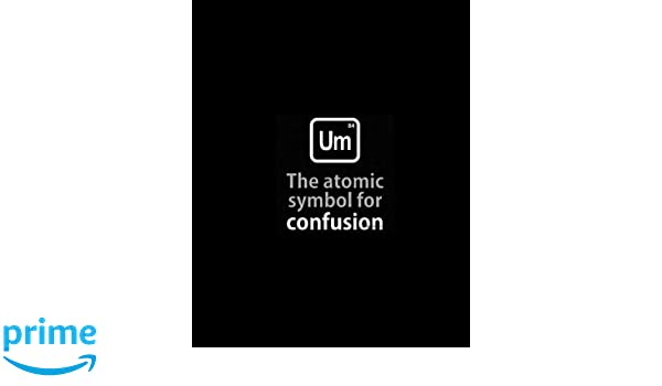 Um The Atomic Symbol For Confusion All Black Um Chemistry Element