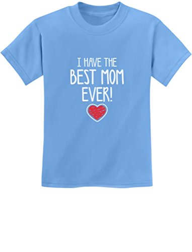 (I Have The Best MOM Ever Cute Boy/Girl Kids T-Shirt Large California Blue)