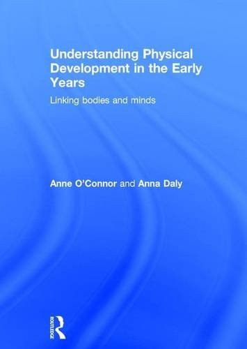 Understanding Physical Development in the Early Years: Linking bodies and minds