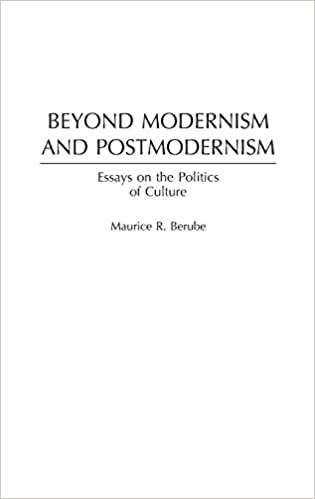 Beyond Modernism And Postmodernism Essays On The Politics Of  Beyond Modernism And Postmodernism Essays On The Politics Of Culture  Maurice R Berube  Amazoncom Books
