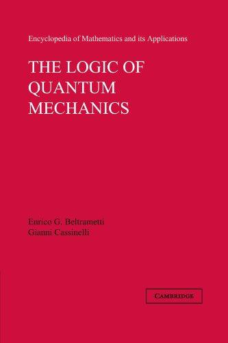 The Logic of Quantum Mechanics: Volume 15 (Encyclopedia of Mathematics and its Applications)
