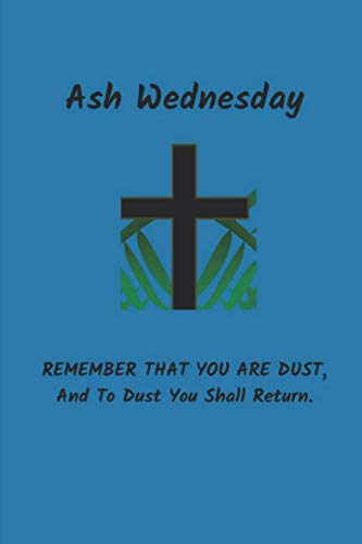 Ash Wednesday Remember That You Are Dust: Novelty Gifts - Lined Notebook Journal (6