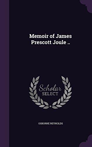 Memoir of James Prescott Joule ..