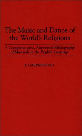The Music and Dance of the World's Religions: A Comprehensive, Annotated Bibliography of Materials in the English Language (Music Reference Collection) by Brand: Greenwood