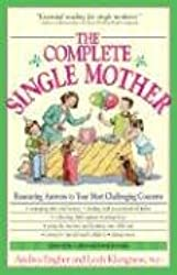 The Complete Single Mother 3rd Edition: Reassuring Answers to Your Most Challenging Concerns