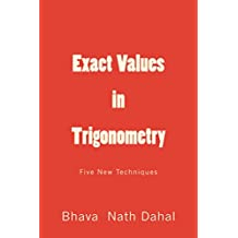 Exact Values in Trigonometry: Five New Techniques (Breaking Classical Rules in Trigonometry. Book 1)