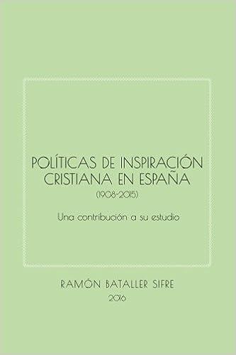 Políticas de inspiración cristiana en España (1908-2015): Una contribución a su estudio (Spanish Edition): Ramon Bataller Sifre: 9781532800139: Amazon.com: ...