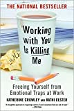 img - for Working With You is Killing Me Publisher: Business Plus; 1st Trade. edition book / textbook / text book