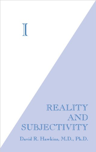 I: Reality and Subjectivity David R. Hawkins