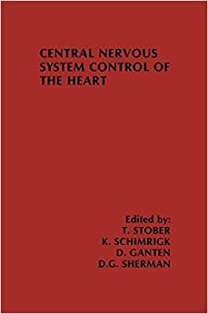 Central Nervous System Control of the Heart: Proceedings of the IIIrd International Brain Heart Conference Trier, Federal Republic of Germany (Topics in the Neurosciences)