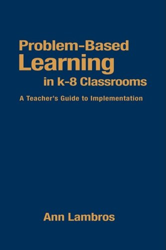 Problem-Based Learning in K-8 Classrooms: A Teacher′s Guide to Implementation