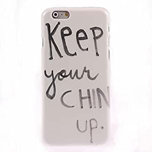 DDLKeep Your Chin Up Design Hard Case for iPhone 6