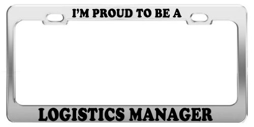 Im Proud To Be A Logistics Manager License Plate Frame Tag Car Truck Accessory