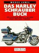 Das Harley-Schrauberbuch: Alle Evolution-Motoren ab '84. Kauf - Wartung - Zubehör