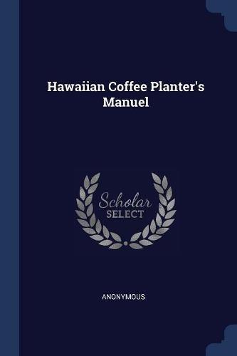 Read Online Hawaiian Coffee Planter's Manuel pdf epub