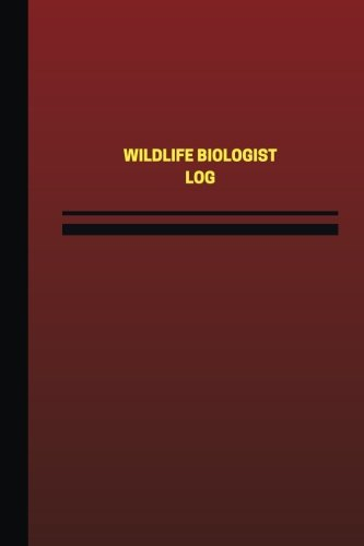 Wildlife Biologist Log (Logbook, Journal - 124 pages, 6 x 9 inches): Wildlife Biologist Logbook (Red Cover, Medium) (Unique Logbook/Record Books)
